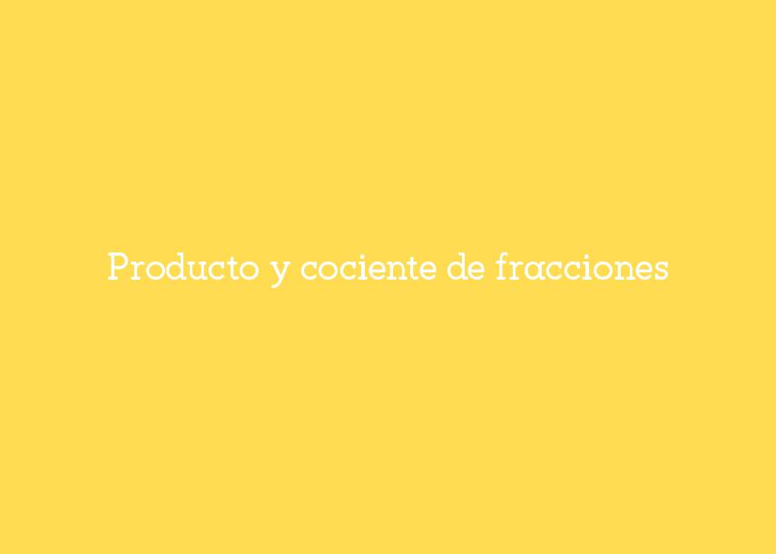 Producto y cociente defracciones