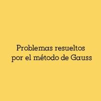 Problemas de sistemas de ecuaciones resueltos por el método de Gauss