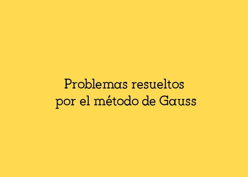Problemas de sistemas de ecuaciones resueltos por el método deGauss